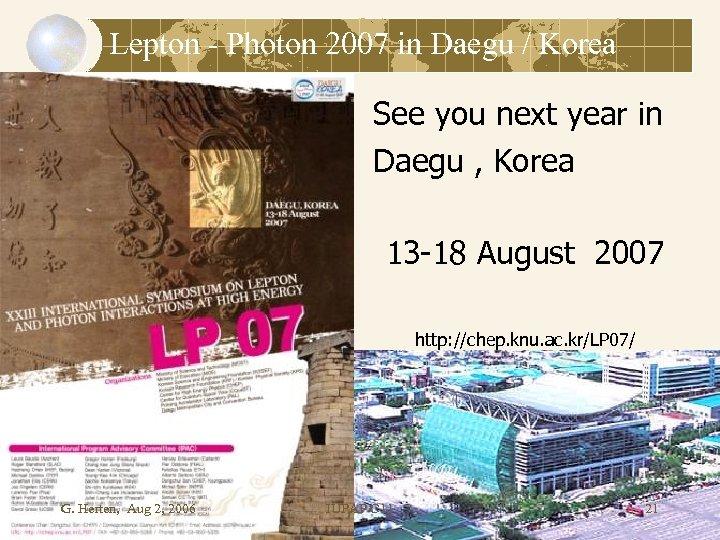 Lepton - Photon 2007 in Daegu / Korea See you next year in Daegu