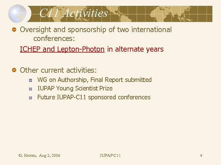 C 11 Activities Oversight and sponsorship of two international conferences: ICHEP and Lepton-Photon in