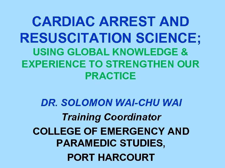 CARDIAC ARREST AND RESUSCITATION SCIENCE; USING GLOBAL KNOWLEDGE & EXPERIENCE TO STRENGTHEN OUR PRACTICE