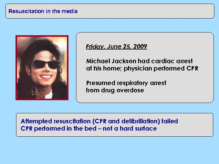 CPR in the home Resuscitation in the media Friday, June 25, 2009 Michael Jackson