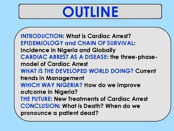 OUTLINE INTRODUCTION: What is Cardiac Arrest? EPIDEMIOLOGY and CHAIN OF SURVIVAL: Incidence in Nigeria