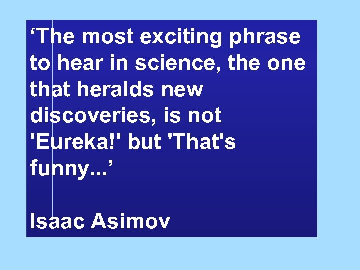 'The most exciting phrase to hear in science, the one that heralds new discoveries,