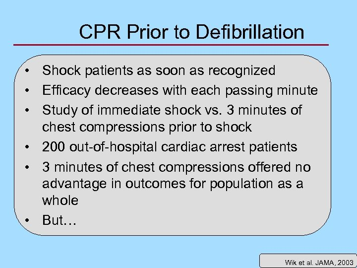 CPR Prior to Defibrillation • Shock patients as soon as recognized • Efficacy decreases