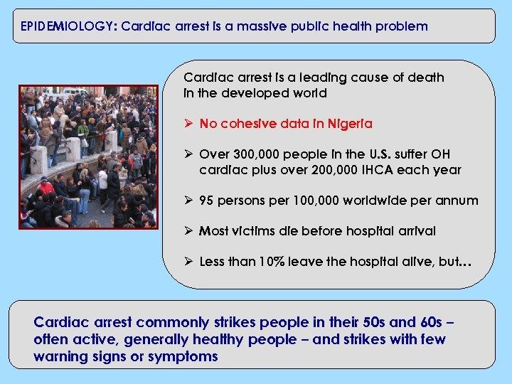EPIDEMIOLOGY: Cardiac arrest is a massive public health problem Cardiac arrest is a leading