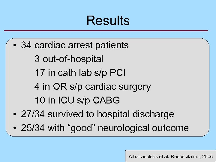 Results • 34 cardiac arrest patients 3 out-of-hospital 17 in cath lab s/p PCI