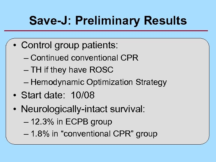 Save-J: Preliminary Results • Control group patients: – Continued conventional CPR – TH if