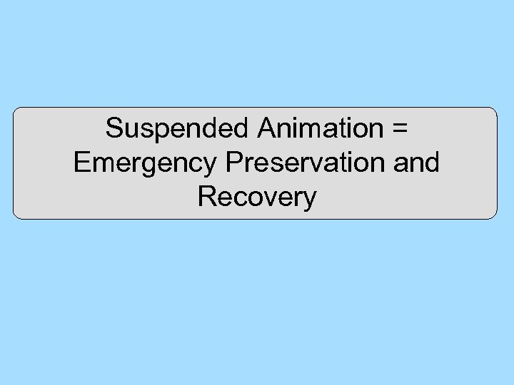 Suspended Animation = Emergency Preservation and Recovery