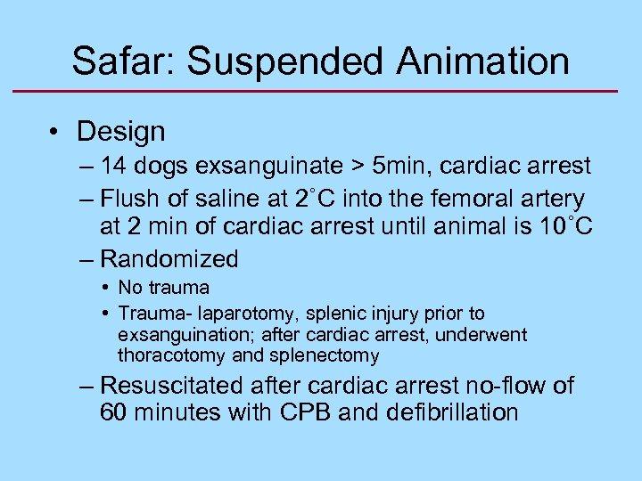 Safar: Suspended Animation • Design – 14 dogs exsanguinate > 5 min, cardiac arrest