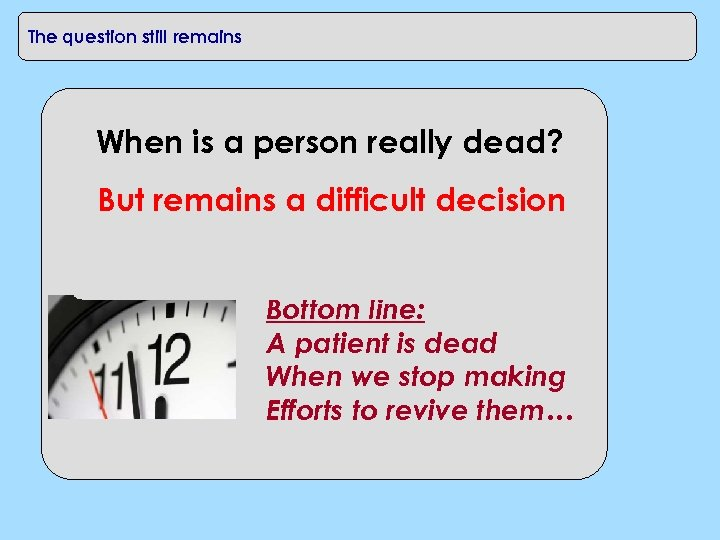 The question still remains When is a person really dead? But remains a difficult