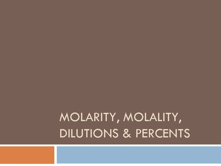 MOLARITY, MOLALITY, DILUTIONS & PERCENTS