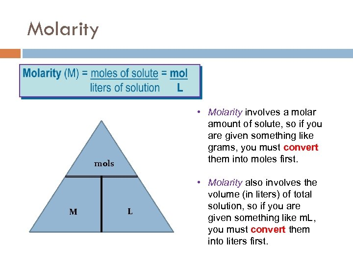 Molarity • Molarity involves a molar amount of solute, so if you are given
