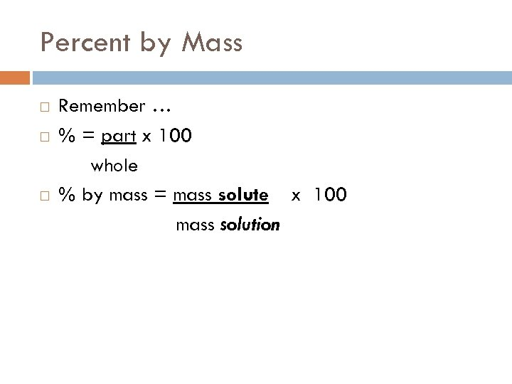 Percent by Mass Remember … % = part x 100 whole % by mass