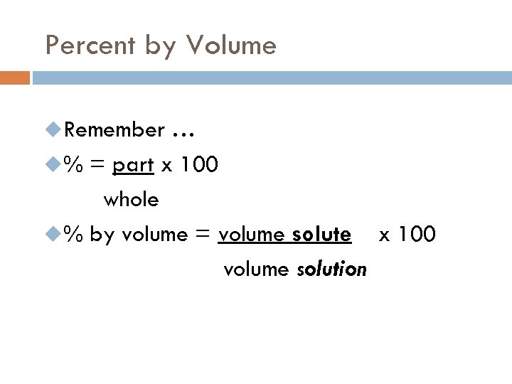 Percent by Volume u. Remember … u% = part x 100 whole u% by