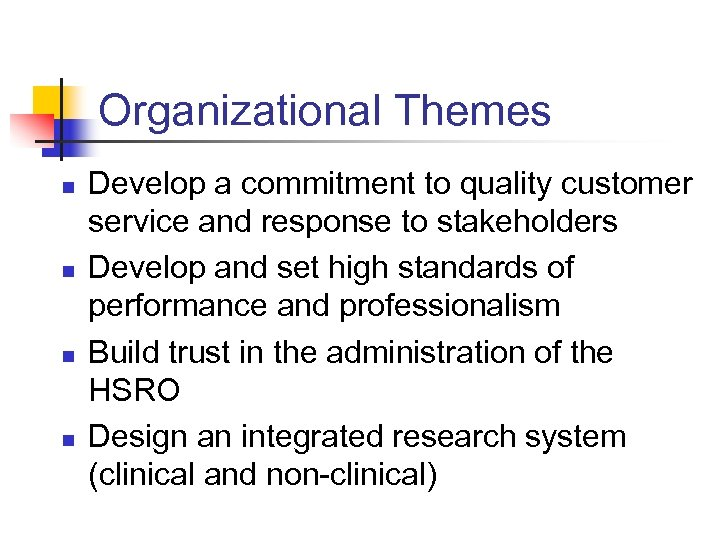 Organizational Themes n n Develop a commitment to quality customer service and response to