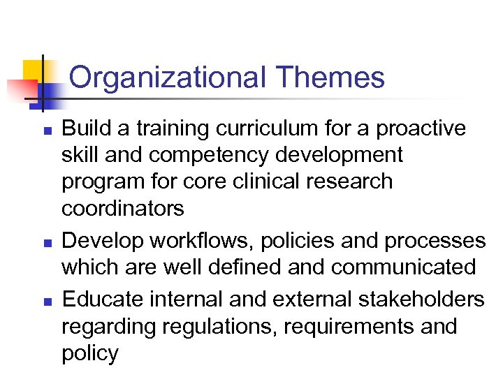 Organizational Themes n n n Build a training curriculum for a proactive skill and