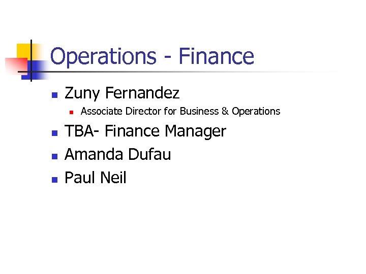 Operations - Finance n Zuny Fernandez n n Associate Director for Business & Operations