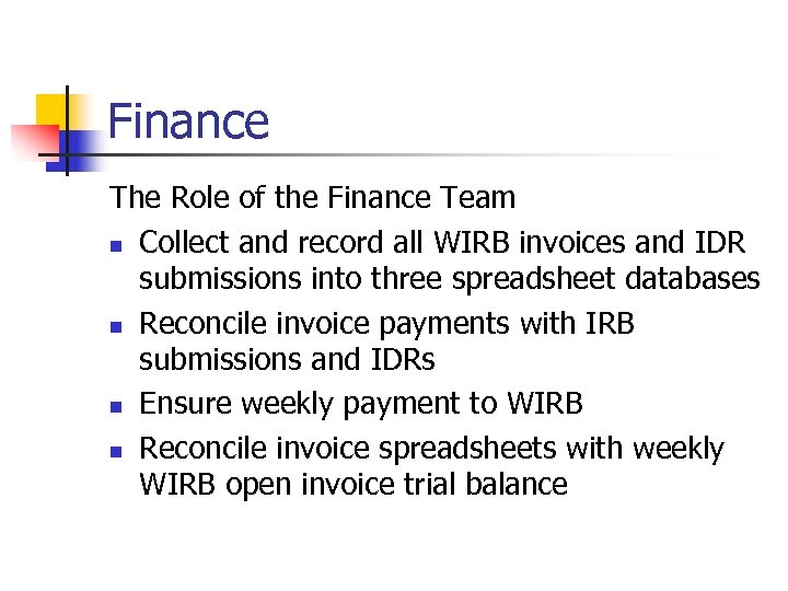 Finance The Role of the Finance Team n Collect and record all WIRB invoices