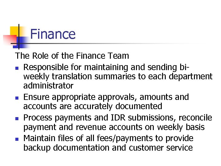 Finance The Role of the Finance Team n Responsible for maintaining and sending biweekly