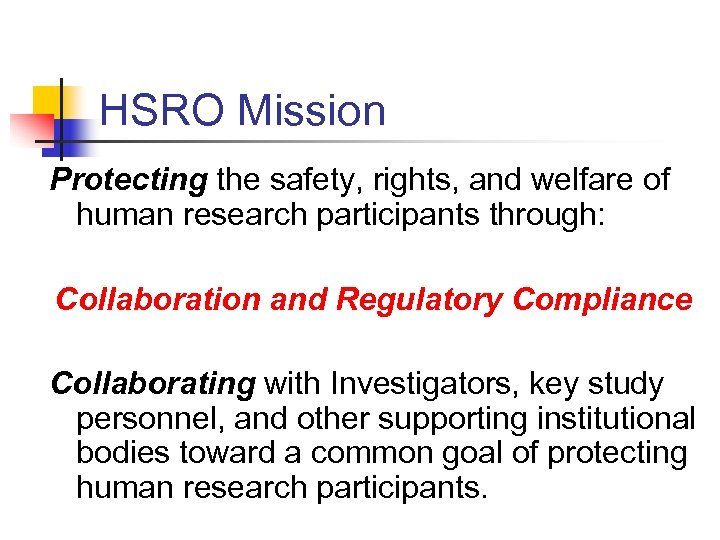 HSRO Mission Protecting the safety, rights, and welfare of human research participants through: Collaboration