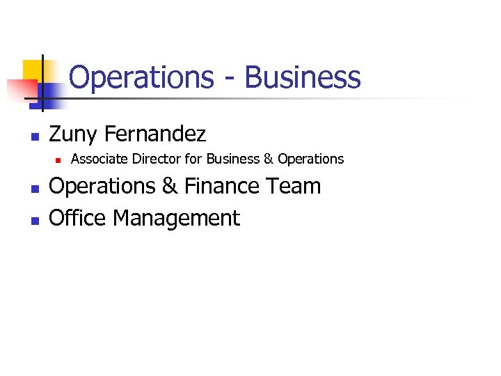Operations - Business n Zuny Fernandez n n n Associate Director for Business &