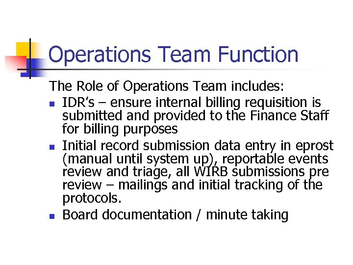 Operations Team Function The Role of Operations Team includes: n IDR's – ensure internal