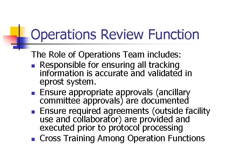 Operations Review Function The Role of Operations Team includes: n Responsible for ensuring all
