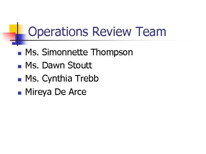 Operations Review Team n n Ms. Simonnette Thompson Ms. Dawn Stoutt Ms. Cynthia Trebb