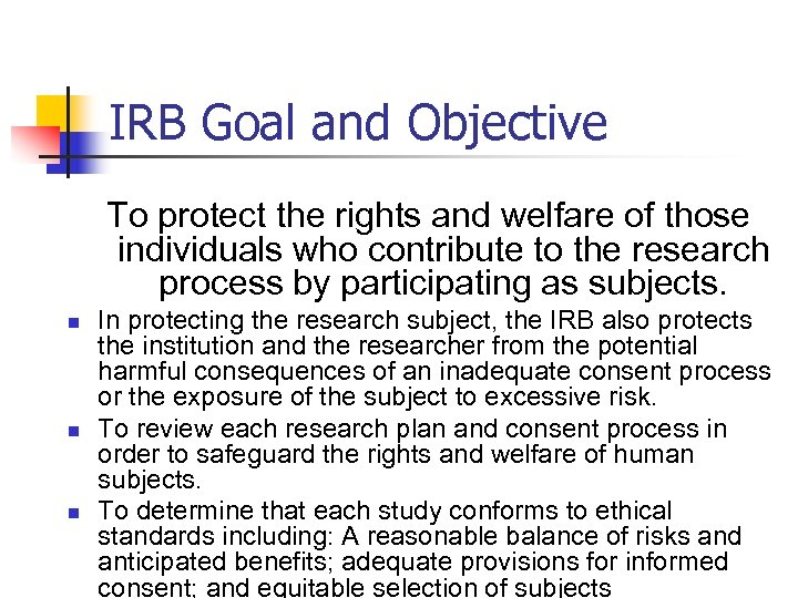IRB Goal and Objective To protect the rights and welfare of those individuals who