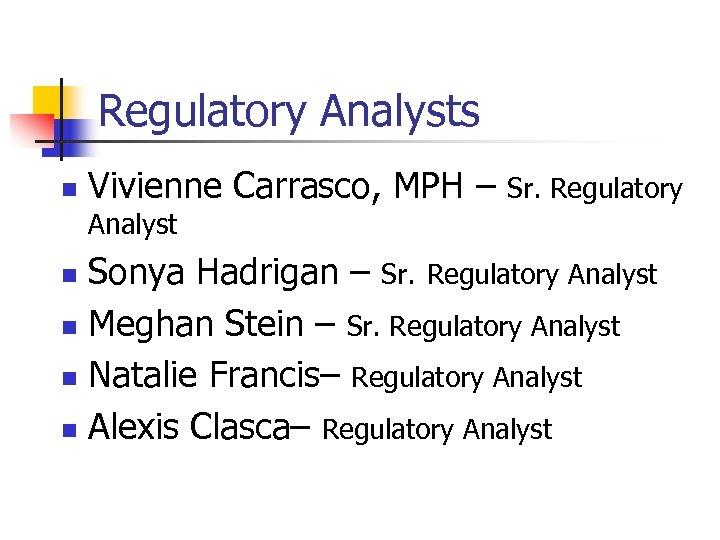 Regulatory Analysts n Vivienne Carrasco, MPH – Sr. Regulatory Analyst Sonya Hadrigan – Sr.