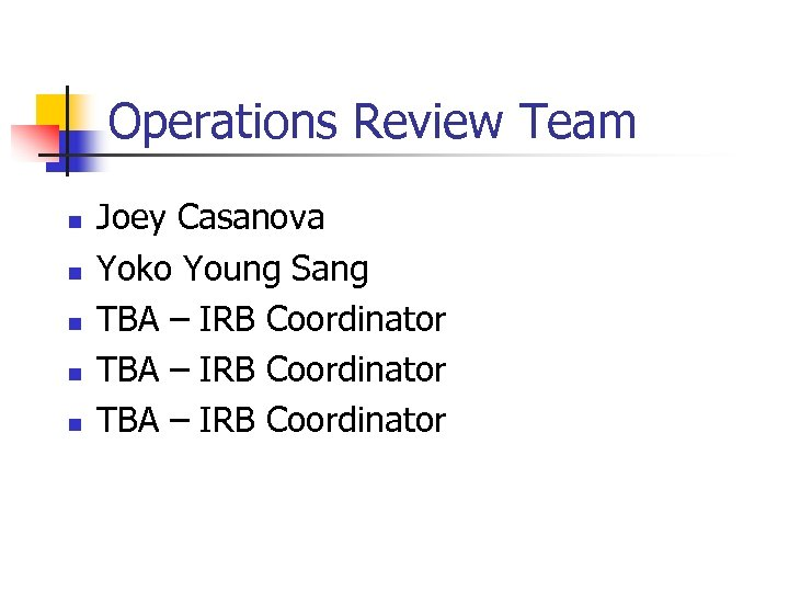 Operations Review Team n n n Joey Casanova Yoko Young Sang TBA – IRB