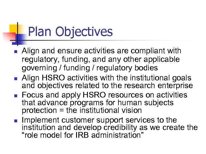 Plan Objectives n n Align and ensure activities are compliant with regulatory, funding, and