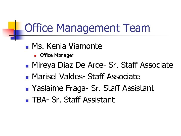 Office Management Team n Ms. Kenia Viamonte n n n Office Manager Mireya Diaz