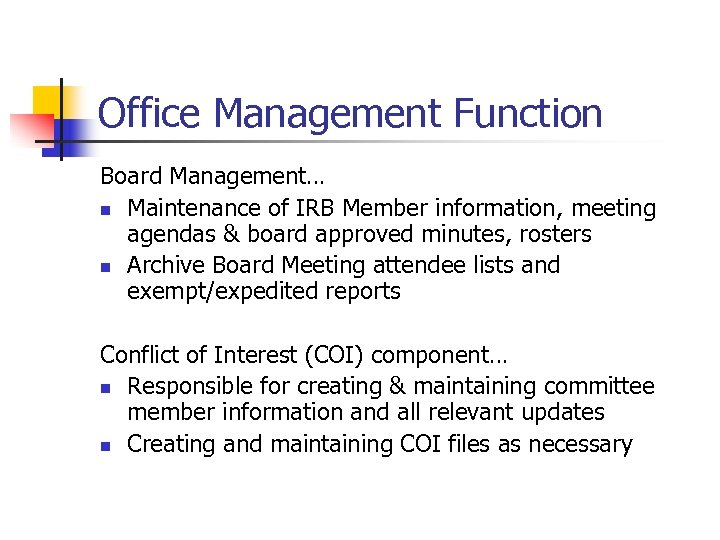 Office Management Function Board Management… n Maintenance of IRB Member information, meeting agendas &