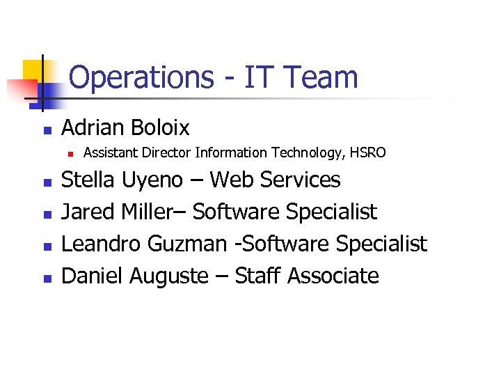 Operations - IT Team n Adrian Boloix n n n Assistant Director Information Technology,