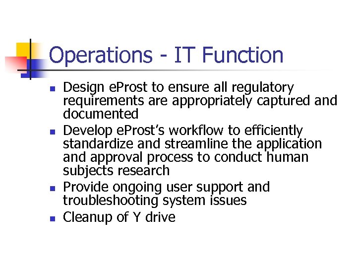 Operations - IT Function n n Design e. Prost to ensure all regulatory requirements