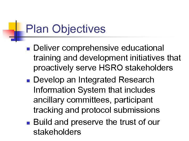 Plan Objectives n n n Deliver comprehensive educational training and development initiatives that proactively