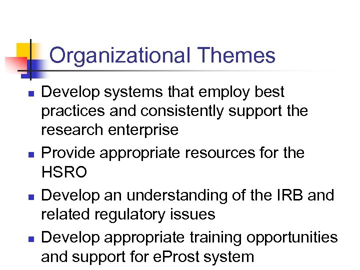 Organizational Themes n n Develop systems that employ best practices and consistently support the
