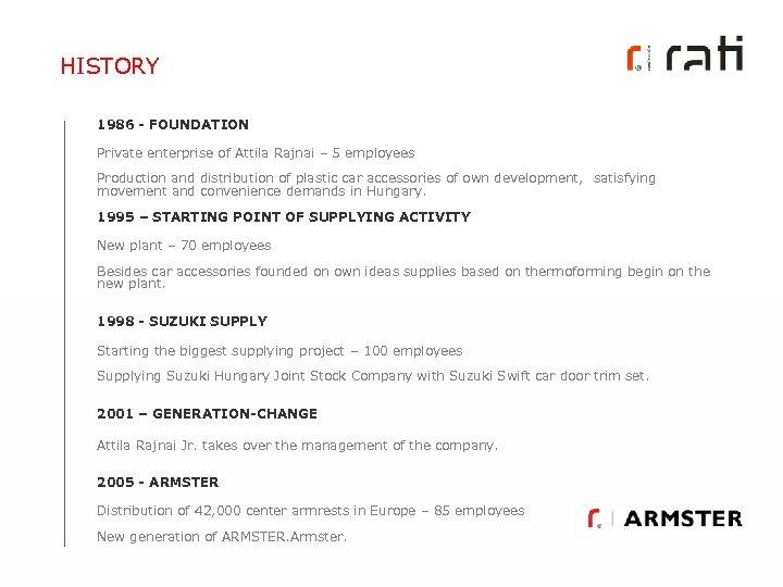 HISTORY 1986 - FOUNDATION Private enterprise of Attila Rajnai – 5 employees Production and