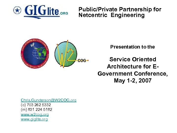 . ORG Public/Private Partnership for Netcentric Engineering Presentation to the Service Oriented Architecture for