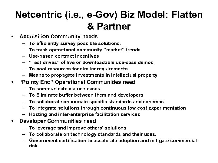 Netcentric (i. e. , e-Gov) Biz Model: Flatten & Partner • Acquisition Community needs