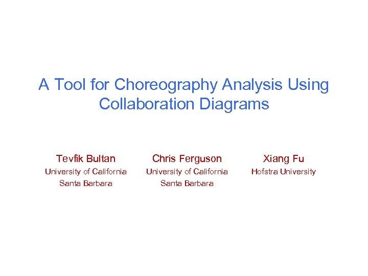 A Tool for Choreography Analysis Using Collaboration Diagrams Tevfik Bultan Chris Ferguson Xiang Fu