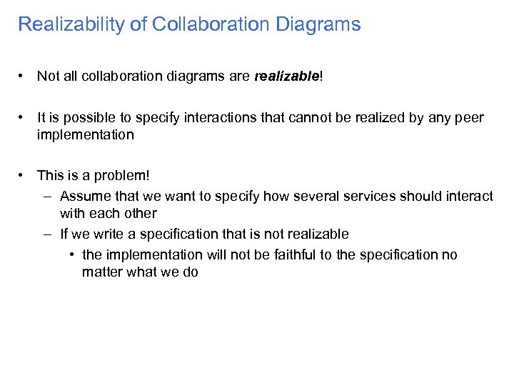 Realizability of Collaboration Diagrams • Not all collaboration diagrams are realizable! • It is