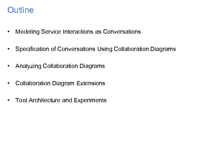 Outline • Modeling Service Interactions as Conversations • Specification of Conversations Using Collaboration Diagrams