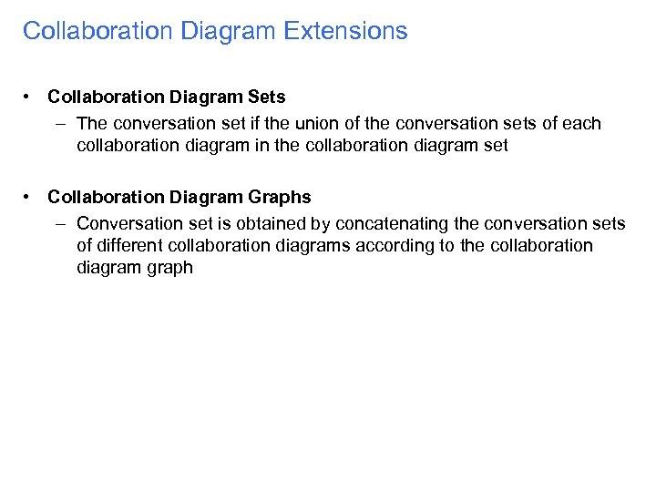 Collaboration Diagram Extensions • Collaboration Diagram Sets – The conversation set if the union