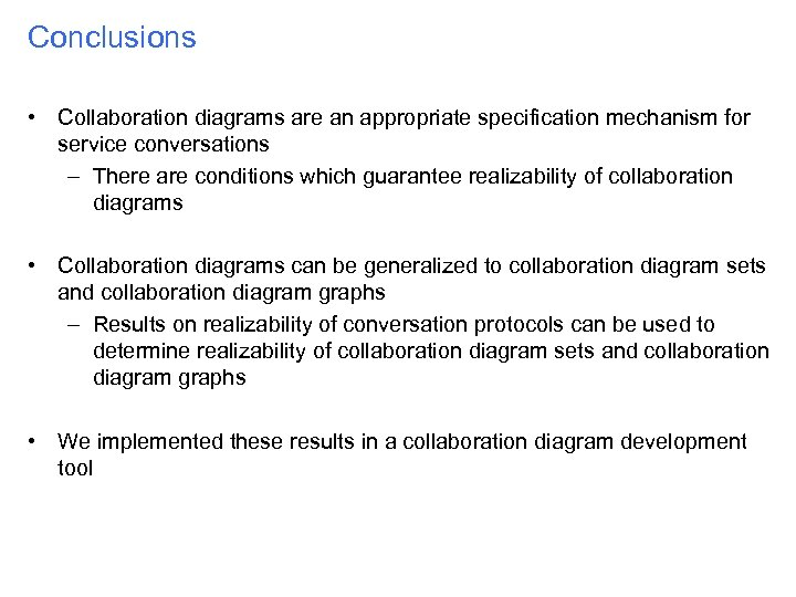 Conclusions • Collaboration diagrams are an appropriate specification mechanism for service conversations – There