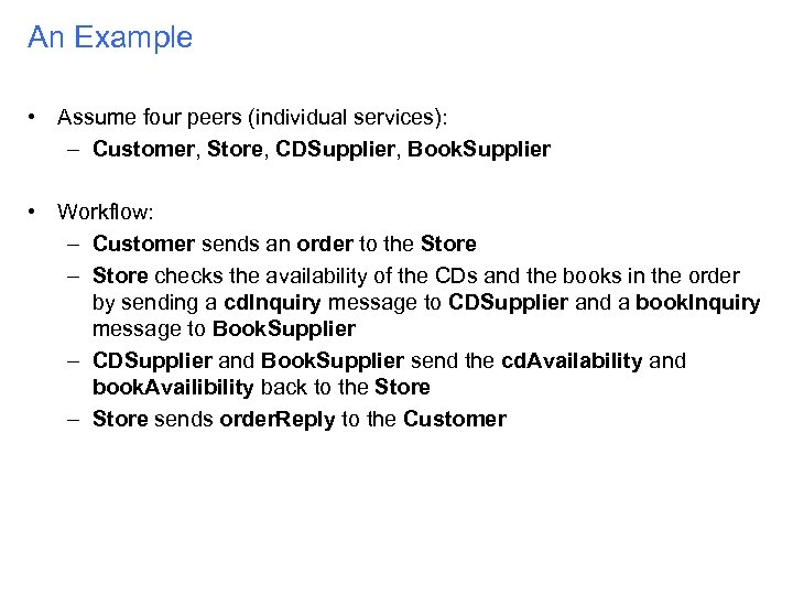 An Example • Assume four peers (individual services): – Customer, Store, CDSupplier, Book. Supplier