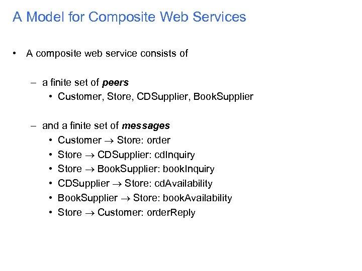 A Model for Composite Web Services • A composite web service consists of –