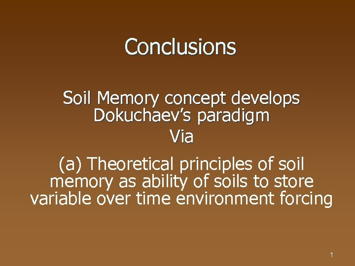 Conclusions Soil Memory concept develops Dokuchaev's paradigm Via (a) Theoretical principles of soil memory