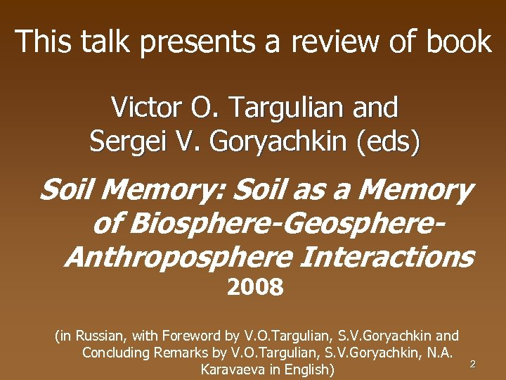 This talk presents a review of book Victor O. Targulian and Sergei V. Goryachkin