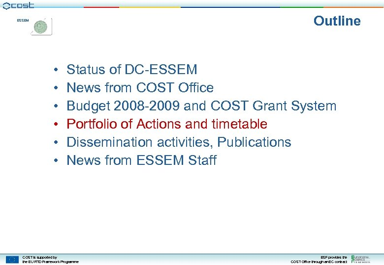 Outline ESSEM • • • Status of DC-ESSEM News from COST Office Budget 2008